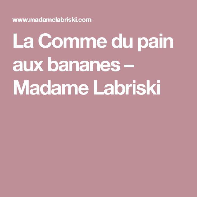 La Comme du pain aux bananes – Madame Labriski