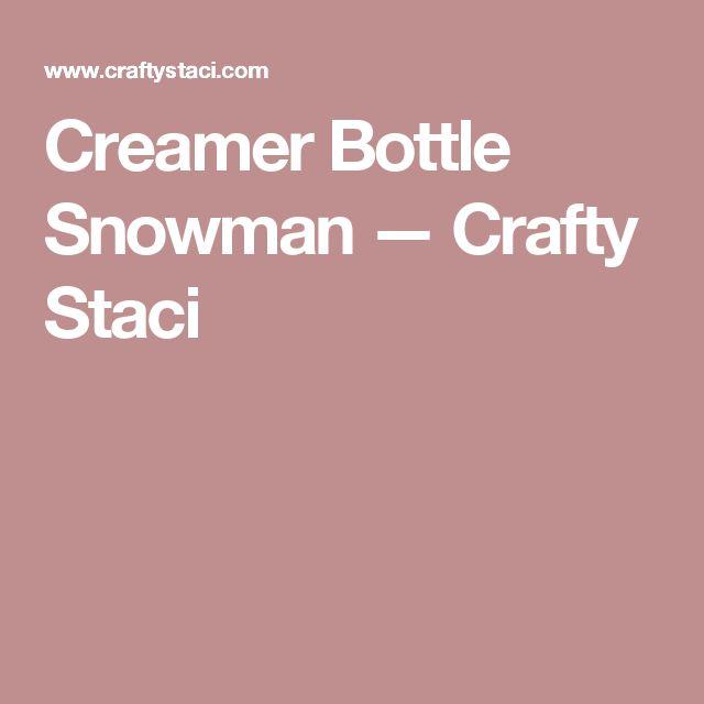 Creamer Bottle Snowman — Crafty Staci