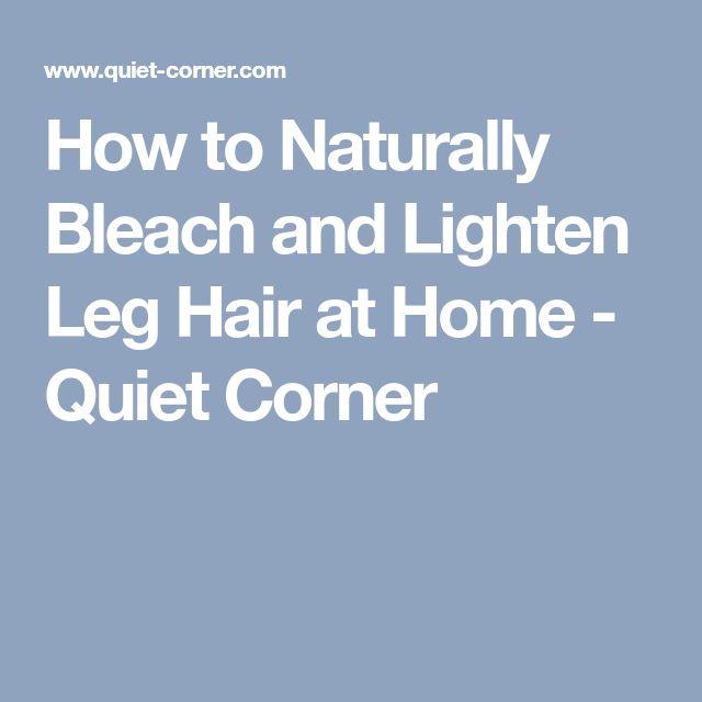 How to Naturally Bleach and Lighten Leg Hair at Home - Quiet Corner