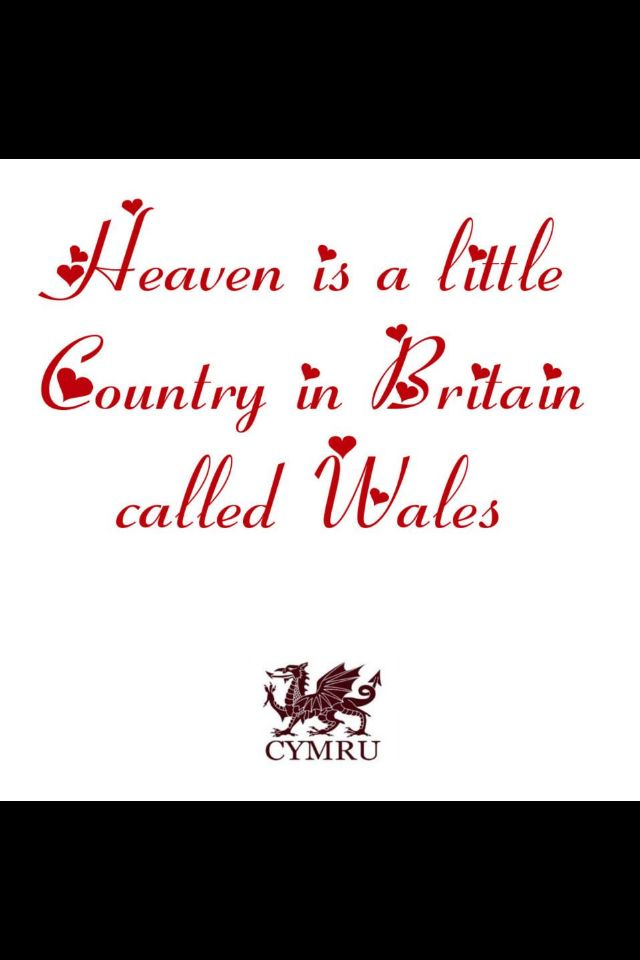 Heaven is a little country in Britain called Wales.