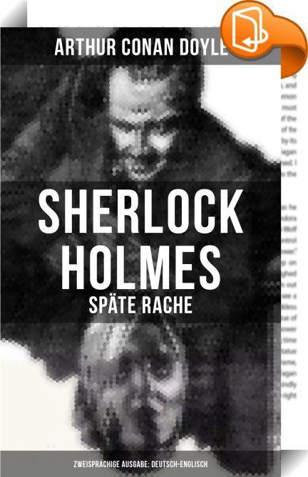 """Sherlock Holmes: Späte Rache (Zweisprachige Ausgabe: Deutsch-Englisch)    :  Watson und Holmes lernen sich kennen und beziehen gemeinsam eine Wohnung in der Baker Street. Dies ist der Beginn der berühmten Freundschaft zwischen ihnen. Während sie sich noch miteinander vertraut machen, trifft ein Brief ein, der Holmes bittet, ihm bei einem ungeklärten Todesfall zu helfen. Der Ermordete liegt in einem verlassenen Haus. An der Wand steht das deutsche Wort """"Rache"""", geschrieben mit Blut. Ein..."""