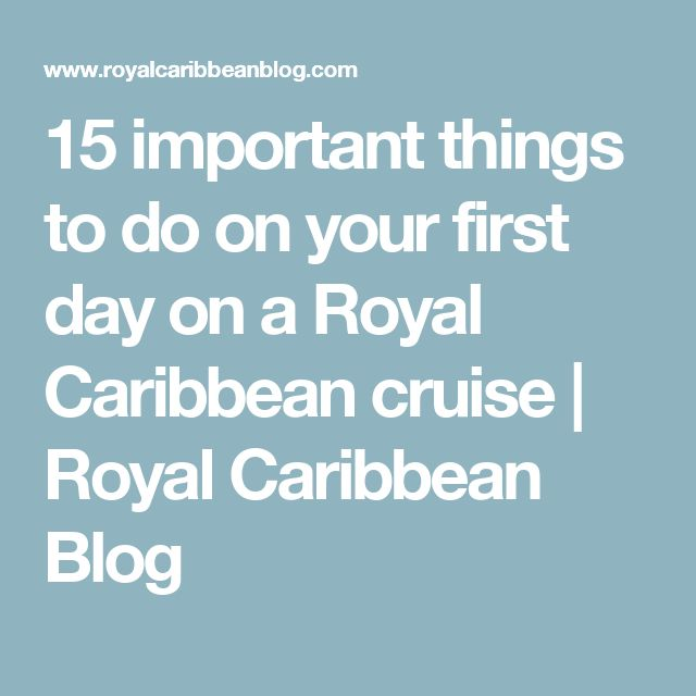 15 important things to do on your first day on a Royal Caribbean cruise | Royal Caribbean Blog