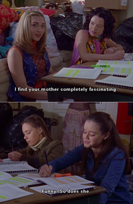 "Louise: ""I find your mother completely fascinating."" Rory: ""Funny. So does she."" 