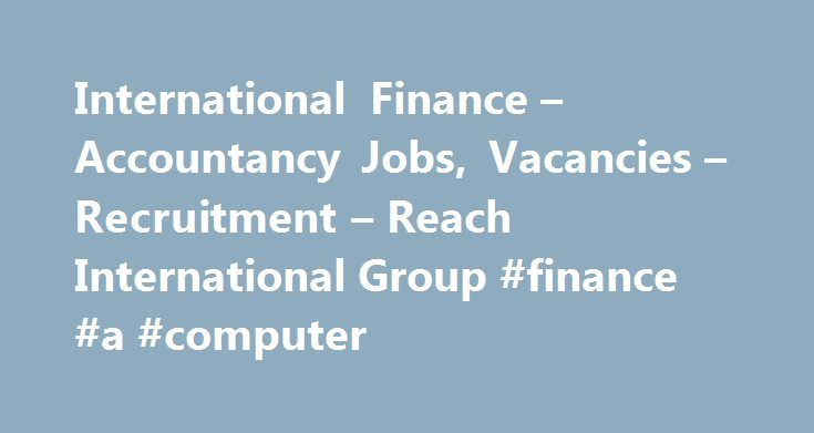 International Finance – Accountancy Jobs, Vacancies – Recruitment – Reach International Group #finance #a #computer http://finances.nef2.com/international-finance-accountancy-jobs-vacancies-recruitment-reach-international-group-finance-a-computer/  #international finance jobs # International Job Vacancies Doha, Qatar | Permanent | Low Tax PackageReach International is working with this Global Accountancy firm to appoint an Indirect Tax Senior Manager to its Qatar office. Doha, Qatar…