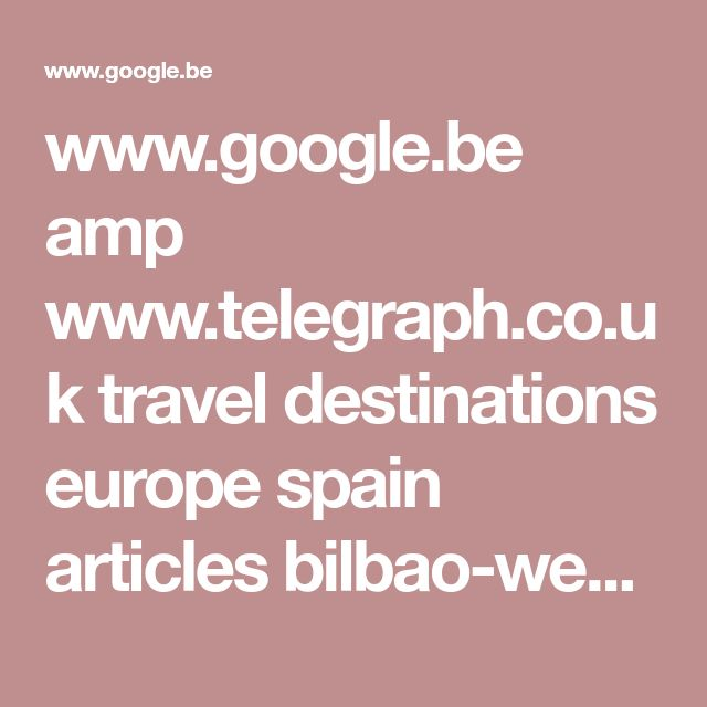 www.google.be amp www.telegraph.co.uk travel destinations europe spain articles bilbao-weekend-break-what-to-see-and-do amp