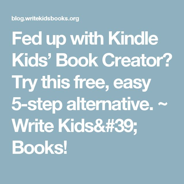 Fed up with Kindle Kids' Book Creator? Try this free, easy 5-step alternative. ~ Write Kids' Books!