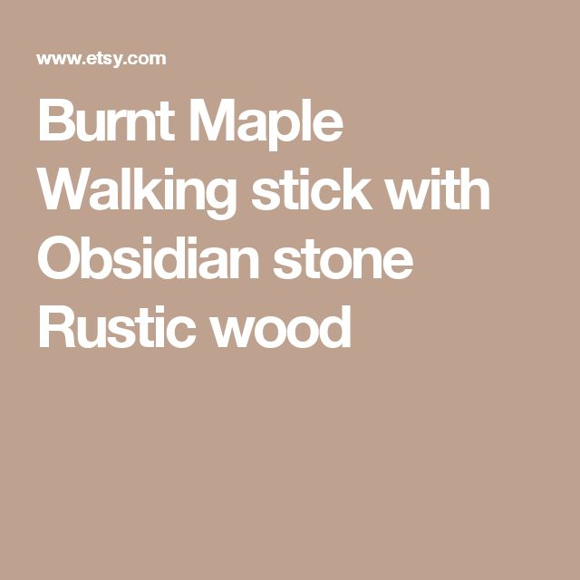 Burnt Maple Walking stick with Obsidian stone Rustic wood