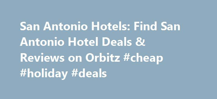 San Antonio Hotels: Find San Antonio Hotel Deals & Reviews on Orbitz #cheap #holiday #deals http://hotels.remmont.com/san-antonio-hotels-find-san-antonio-hotel-deals-reviews-on-orbitz-cheap-holiday-deals/  #san antonio motels # Hotels in San Antonio Be part of the hustle and bustle in San Antonio, Texas The Lone Star State s second largest city, San Antonio is a thriving Texan destination that attracts more than 28 million visitors each year. This remarkable city is situated at the…