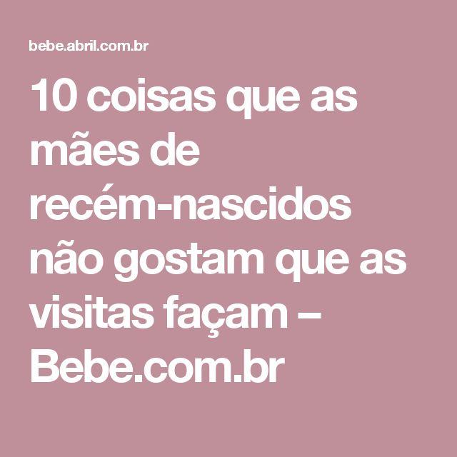 10 coisas que as mães de recém-nascidos não gostam que as visitas façam – Bebe.com.br