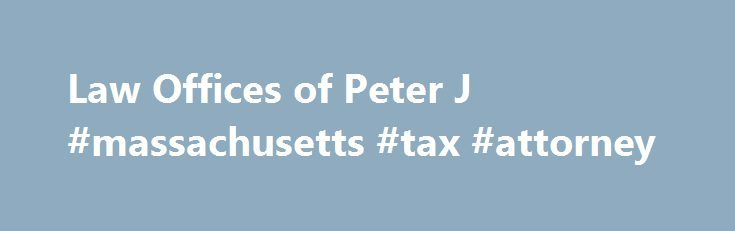 Law Offices of Peter J #massachusetts #tax #attorney http://cameroon.remmont.com/law-offices-of-peter-j-massachusetts-tax-attorney/  # MA NH Tax Attorney Serving Rockingham, Hillsborough, Merrimack, Essex, Middlesex Suffolk Counties Financial re lief may be available for you if you are suffering from severe tax debt. You may have the option of settling your tax debt for less than you owe with an offer in compromise or sometimes through a bankruptcy. There are many people who suffer from…