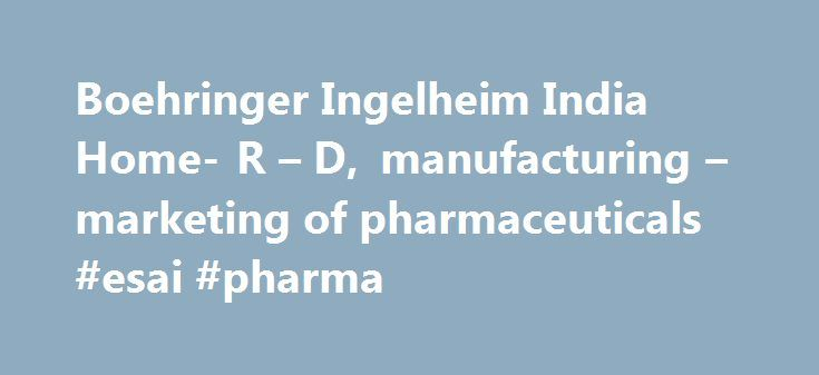 Boehringer Ingelheim India Home- R – D, manufacturing – marketing of pharmaceuticals #esai #pharma http://pharmacy.remmont.com/boehringer-ingelheim-india-home-r-d-manufacturing-marketing-of-pharmaceuticals-esai-pharma/  #boehringer pharmaceuticals # India Boehringer Ingelheim is dedicated to bringing innovative health care products in prescription medicine and animal health to India. It has been our aim for over 130 years to serve patients and their families, by improving their health and…