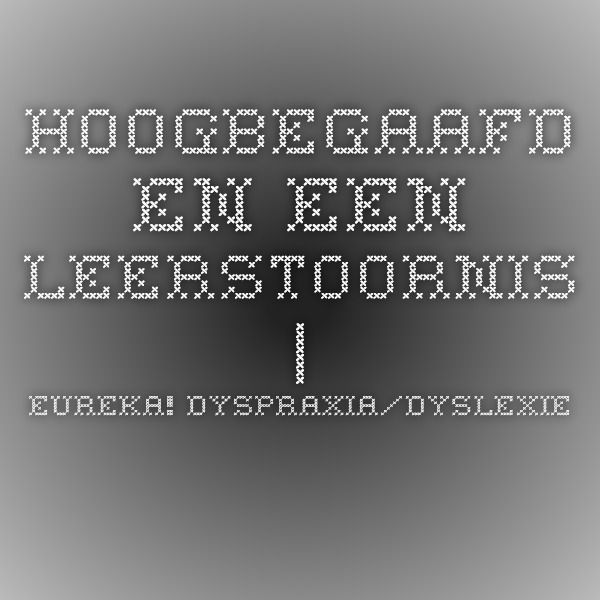 Hoogbegaafd en een leerstoornis | Eureka! Dyspraxia/dyslexie