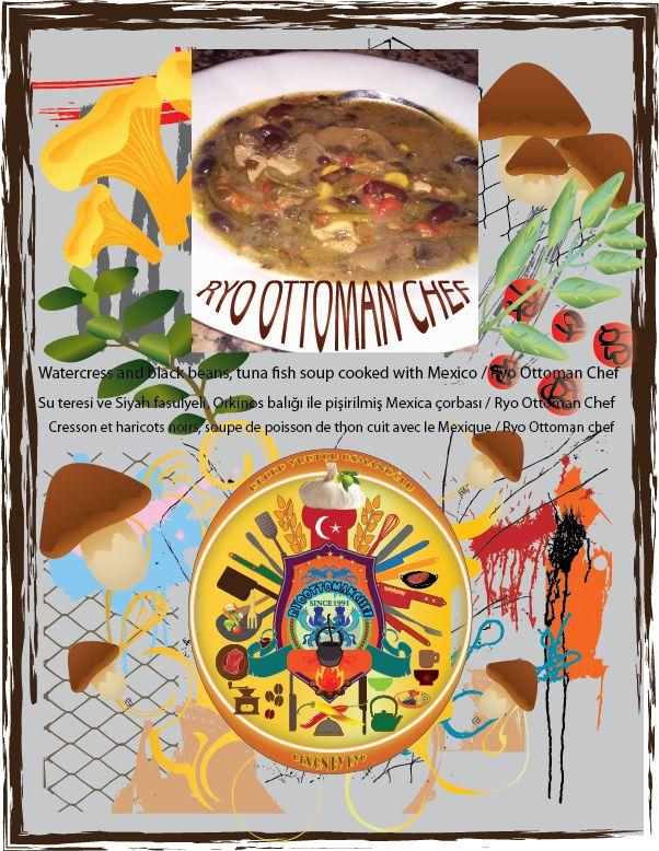 Watercress and black beans, tuna fish soup cooked with Mexico / Ryo Ottoman Chef Su teresi ve Siyah fasulyeli, Orkinos balığı ile pişirilmiş Mexica çorbası / Ryo Ottoman Chef   Cresson et haricots noirs, soupe de poisson de thon cuit avec le Mexique / Ryo Ottoman chef