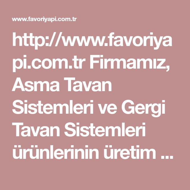 http://www.favoriyapi.com.tr  Firmamiz, Asma Tavan Sistemleri ve Gergi Tavan Sistemleri �r�nlerinin �retim ve satis firmasidir. Su anda satisini yaptigimiz �r�nlerin %95�ini Fabrikalarimizda �retiyoruz.  #asva #tavan #geri #sistemleri