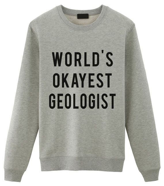 Geologist Sweatshirt. World's Okayest Geologist. Ok at geology? Or ok as a person? You decide!