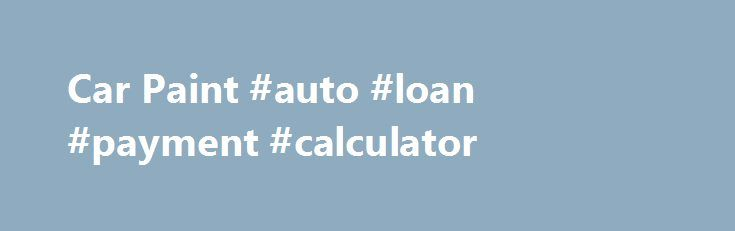 Car Paint #auto #loan #payment #calculator http://canada.remmont.com/car-paint-auto-loan-payment-calculator/  #auto paint # Auto Paint At Mid-Nite Auto Supply, we carry all the name brands you want for paint, body, and equipment. Our auto paint side of our store services many collision repair shops, custom paint shops, light manufacturing and fleet business, along with the paint your own car retail business. We support our automobile paint provider PPG paint lines for basic car paint to…