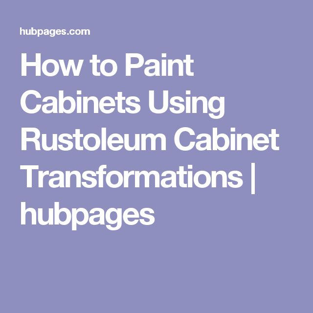 How to Paint Cabinets Using Rustoleum Cabinet Transformations | hubpages
