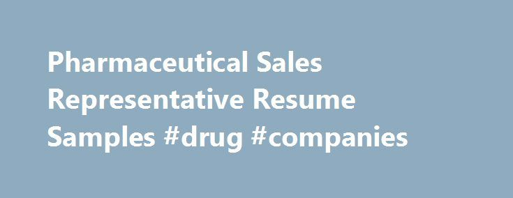 Pharmaceutical Sales Representative Resume Samples #drug #companies http://pharmacy.nef2.com/pharmaceutical-sales-representative-resume-samples-drug-companies/  #pharma resumes # Pharmaceutical Sales Representative resume samples Pharmaceutical Sales Representatives work for companies selling medicine and other similar products. A successful sample resume for this job describes tasks like identifying new customers, networking with existing clients and stakeholders, organizing conferences and…