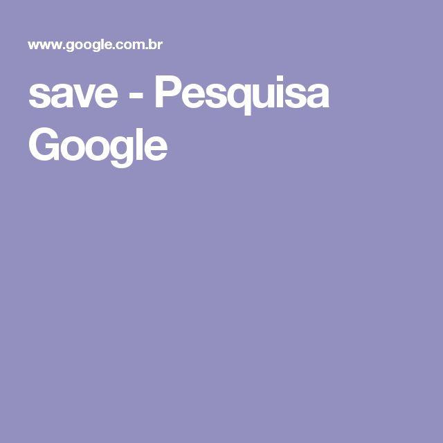 save - Pesquisa Google