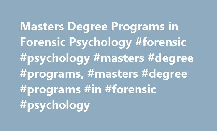 Masters Degree Programs in Forensic Psychology #forensic #psychology #masters #degree #programs, #masters #degree #programs #in #forensic #psychology http://reply.nef2.com/masters-degree-programs-in-forensic-psychology-forensic-psychology-masters-degree-programs-masters-degree-programs-in-forensic-psychology/  # Masters Degree Programs in Forensic Psychology Essential Information Forensic psychologists work with legal professionals like judges and attorneys to conduct forensic research…