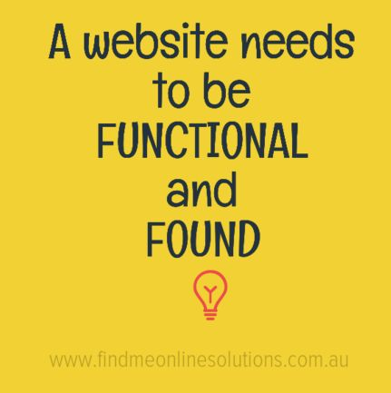 A Website needs to functional and found.
