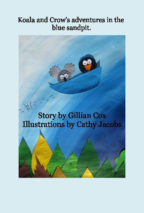 Koala and Crow's adventures in the blue sandpit. | Book Preview | Blurb Books Australia
