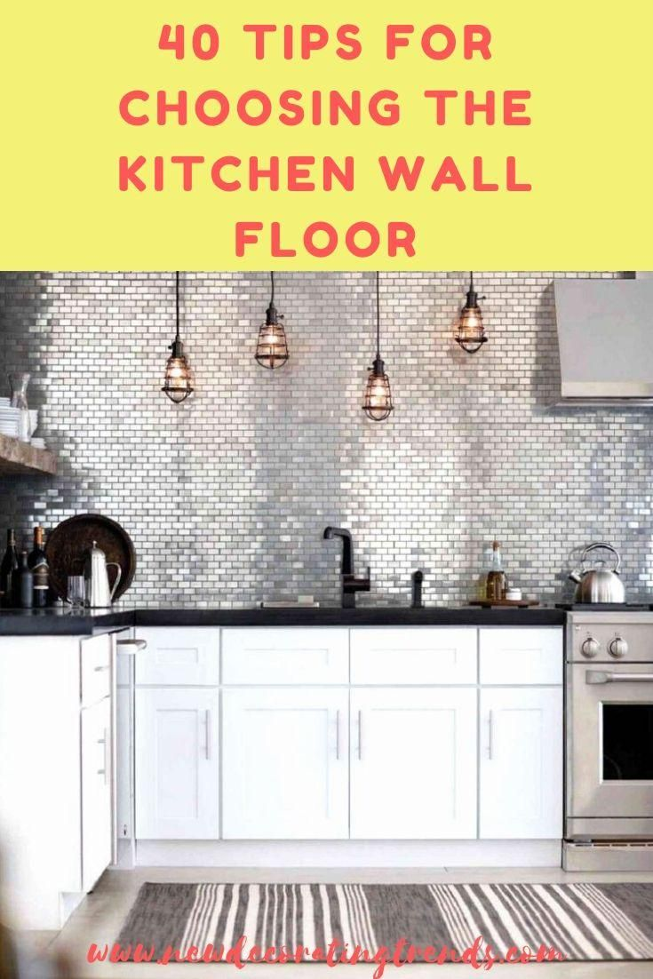 40 Tips For Choosing The Kitchen Wall Floor House Decoration 2020