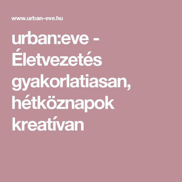 urban:eve - Életvezetés gyakorlatiasan, hétköznapok kreatívan