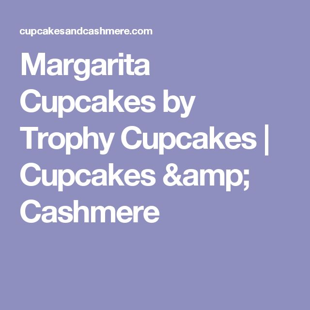 Margarita Cupcakes by Trophy Cupcakes | Cupcakes & Cashmere