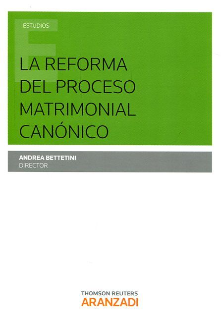 La reforma del proceso matrimonial canónico / Andrea Bettetini (director) ; autores, Manuel Alenda Salinas ...[et al.]. Thomson Reuters Aranzadi, 2017