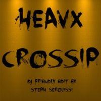 Heavx Crossip (DJ FRIENDLY EDIT By STEPH SEROUSSI) by Steph Seroussi on SoundCloud