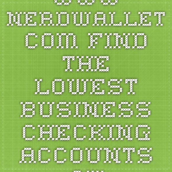 www.nerdwallet.com - Find the lowest business checking accounts available
