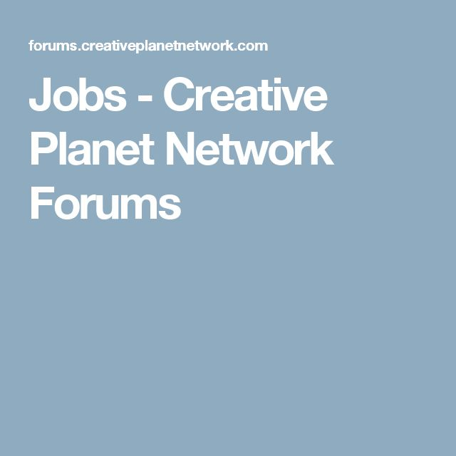 Jobs - Creative Planet Network Forums