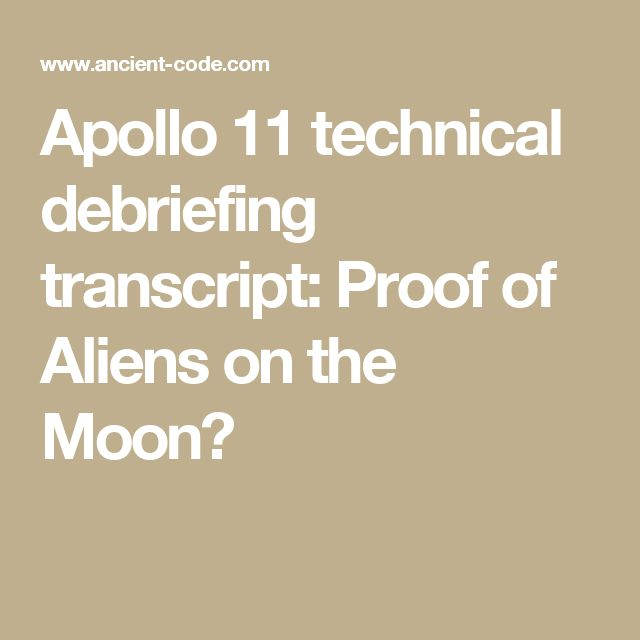 Apollo 11 technical debriefing transcript: Proof of Aliens on the Moon?