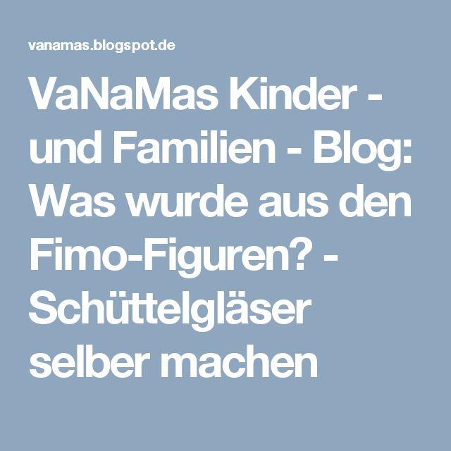 VaNaMas Kinder - und Familien - Blog: Was wurde aus den Fimo-Figuren? - Schüttelgläser selber machen