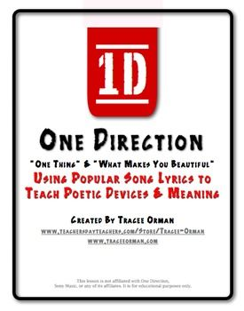 "Use popular boy band One Direction's songs ""One Thing"" and ""What Makes You Beautiful"" to practice poetic terms, figuratve language, and theme/interpretation. (Priced product) Aligned to Common Core. I used this in class yesterday and afterward two girls told me I was the BEST. ENGLISH. TEACHER. EVER. Ms. Miller must have done something right. :)"