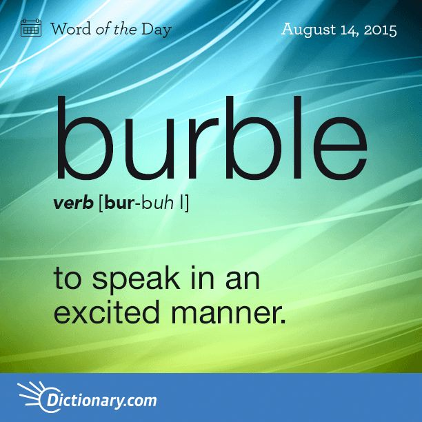 Dictionary.com's Word of the Day - burble - to speak in an excited manner