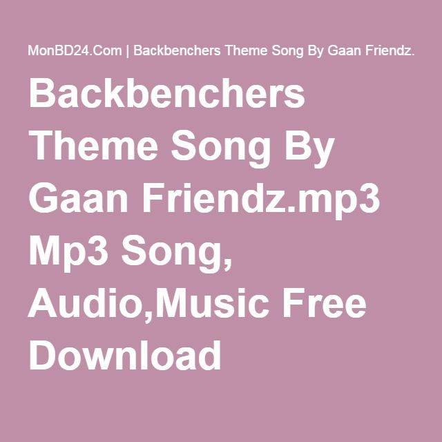 Backbenchers Theme Song By Gaan Friendz.mp3 Mp3 Song, Audio,Music Free Download
