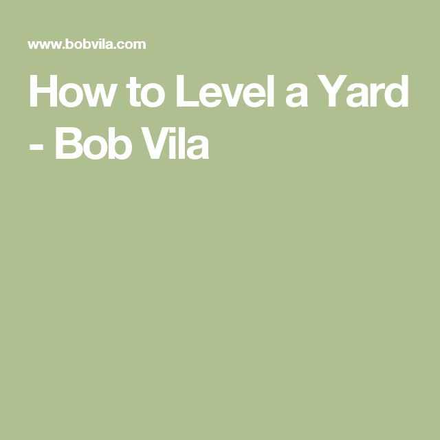How to Level a Yard - Bob Vila