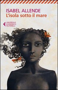 L' isola sotto il mare - Isabel Allende - Libro - Feltrinelli - Universale economica | IBS