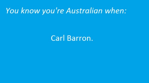 you know you're australian when... Carl Barron. Too funny #aussie