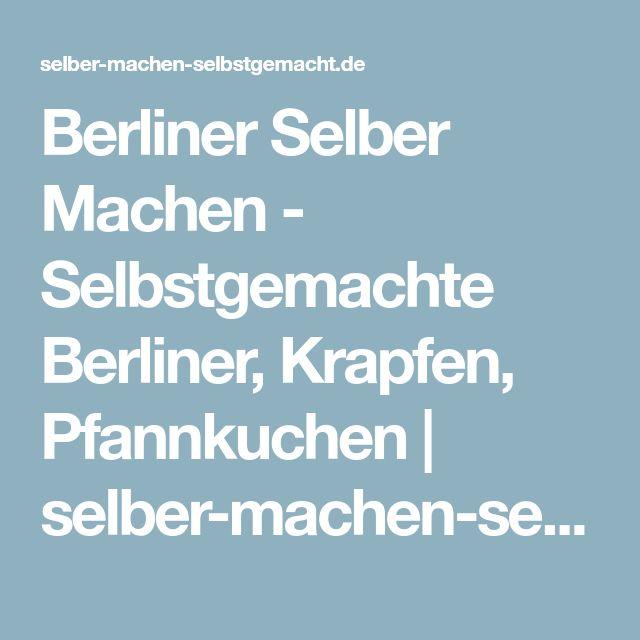 Berliner Selber Machen - Selbstgemachte Berliner, Krapfen, Pfannkuchen | selber-machen-selbstgemacht.de