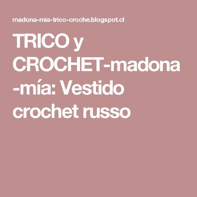 TRICO y CROCHET-madona-mía: Vestido crochet russo
