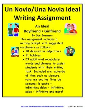 Writing Prompt in Spanish - Ideal Boyfriend or Girlfriend by Sue Summers - Students describe their ideal boyfriend or girlfriend in terms of personality, likes and dislikes and hobbies and interests. Included are over 50 suggested vocabulary words to assist students with their writing task.