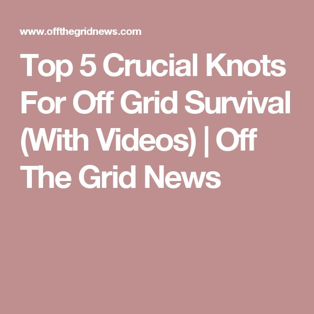Top 5 Crucial Knots For Off Grid Survival (With Videos) | Off The Grid News