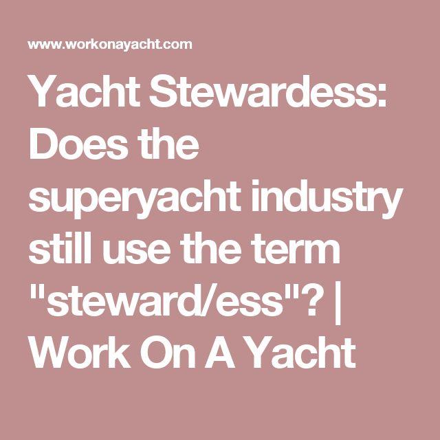"Yacht Stewardess: Does the superyacht industry still use the term ""steward/ess""?   Work On A Yacht"