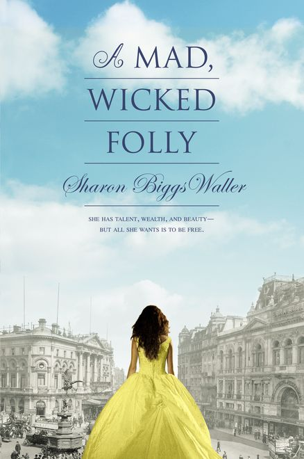 A MAD, WICKED FOLLY by Sharon Biggs Waller -- Welcome to the world of the fabulously wealthy in London, 1909, where dresses and houses are overwhelmingly opulent, social class means everything, and women are taught to be nothing more than wives and mothers.