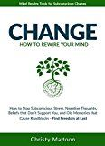 CHANGE Rewire your Mind!: How to Get Unstuck Stop Beating Yourself Up Stop Self Sabotage and Stop Living in the Past Without Drugs Antidepressants or Years in Therapy. by Christy Mattoon (Author) #Kindle US #NewRelease #Parenting #Relationships #eBook #ad