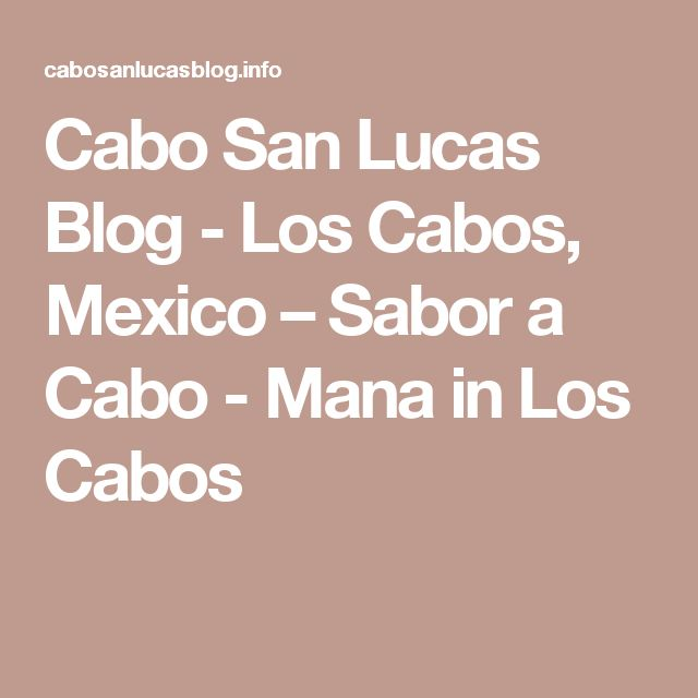Cabo San Lucas Blog - Los Cabos, Mexico – Sabor a Cabo - Mana in Los Cabos