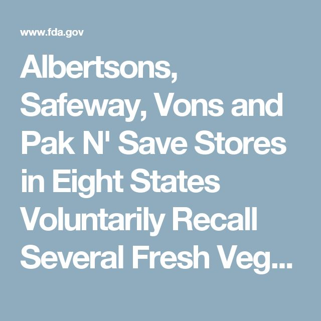 Albertsons, Safeway, Vons and Pak N' Save Stores in Eight States Voluntarily Recall Several Fresh Vegetable Trays and Cups in Cooperation with Voluntary Recall by Mann Packing Due to Possible Listeria Monocytogenes Contamination